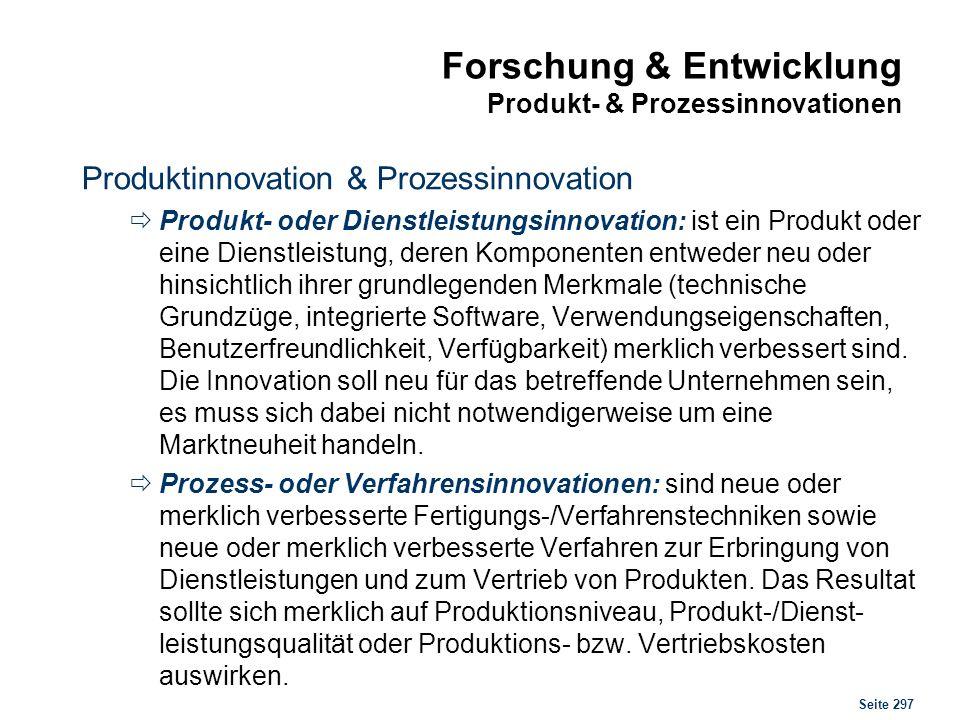 Seite 297 Forschung & Entwicklung Produkt- & Prozessinnovationen Produktinnovation & Prozessinnovation Produkt- oder Dienstleistungsinnovation: ist ei