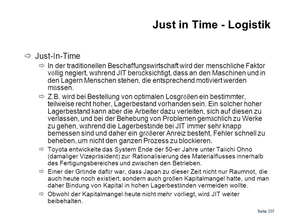 Seite 337 Just in Time - Logistik Just-In-Time In der traditionellen Beschaffungswirtschaft wird der menschliche Faktor v ö llig negiert, w ä hrend JI