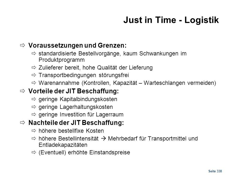 Seite 338 Just in Time - Logistik Voraussetzungen und Grenzen: standardisierte Bestellvorgänge, kaum Schwankungen im Produktprogramm Zulieferer bereit