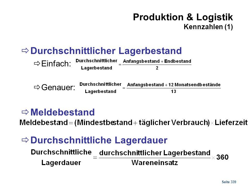 Seite 339 Produktion & Logistik Kennzahlen (1) Durchschnittlicher Lagerbestand Einfach: Genauer: Meldebestand Durchschnittliche Lagerdauer