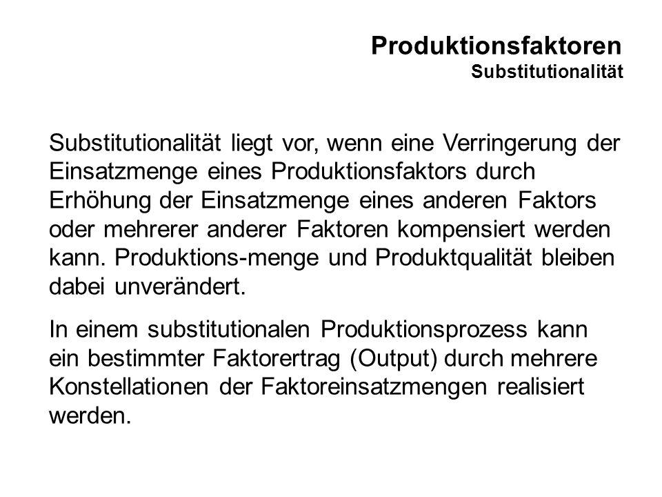 Produktionsfaktoren Substitutionalität Substitutionalität liegt vor, wenn eine Verringerung der Einsatzmenge eines Produktionsfaktors durch Erhöhung d