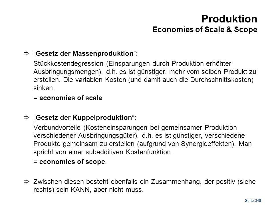 Seite 348 Produktion Economies of Scale & Scope Gesetz der Massenproduktion: Stückkostendegression (Einsparungen durch Produktion erhöhter Ausbringung