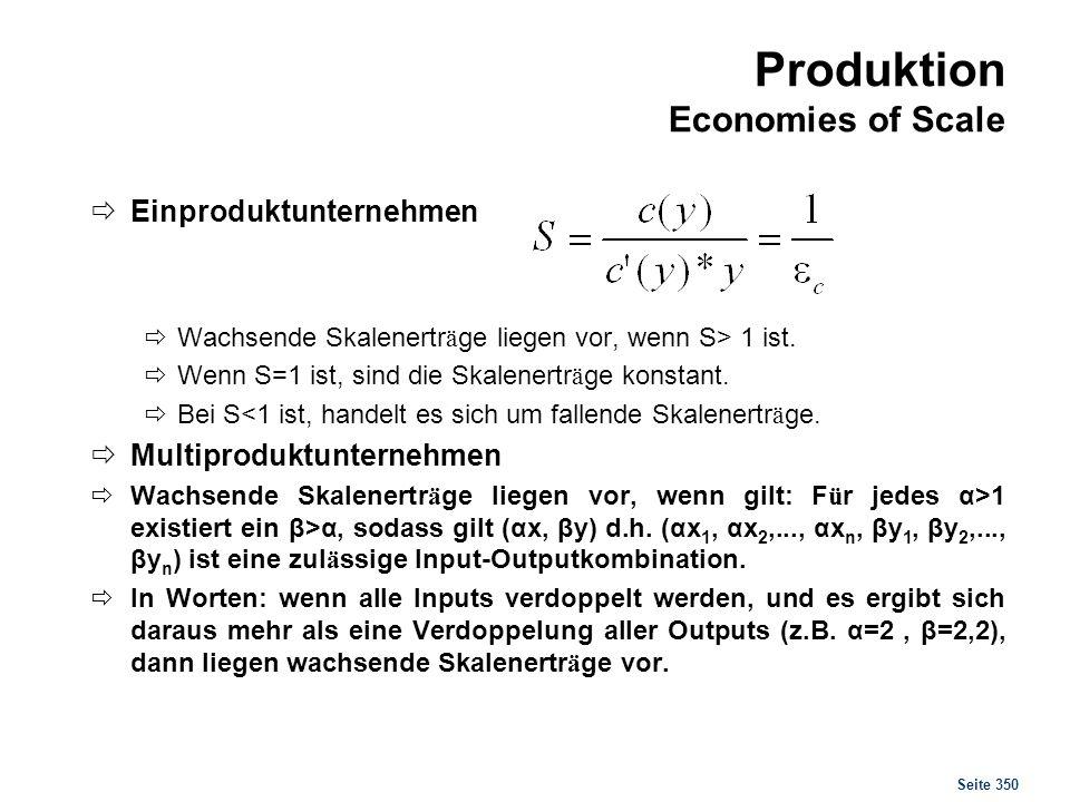 Seite 350 Produktion Economies of Scale Einproduktunternehmen Wachsende Skalenertr ä ge liegen vor, wenn S> 1 ist. Wenn S=1 ist, sind die Skalenertr ä