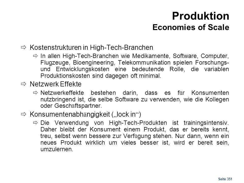 Seite 351 Produktion Economies of Scale Kostenstrukturen in High-Tech-Branchen In allen High-Tech-Branchen wie Medikamente, Software, Computer, Flugze