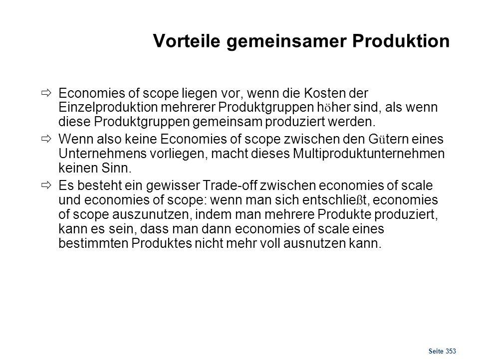 Seite 353 Vorteile gemeinsamer Produktion Economies of scope liegen vor, wenn die Kosten der Einzelproduktion mehrerer Produktgruppen h ö her sind, al