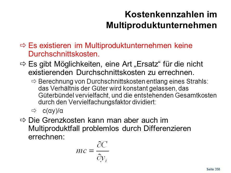 Seite 358 Kostenkennzahlen im Multiproduktunternehmen Es existieren im Multiproduktunternehmen keine Durchschnittskosten. Es gibt Möglichkeiten, eine