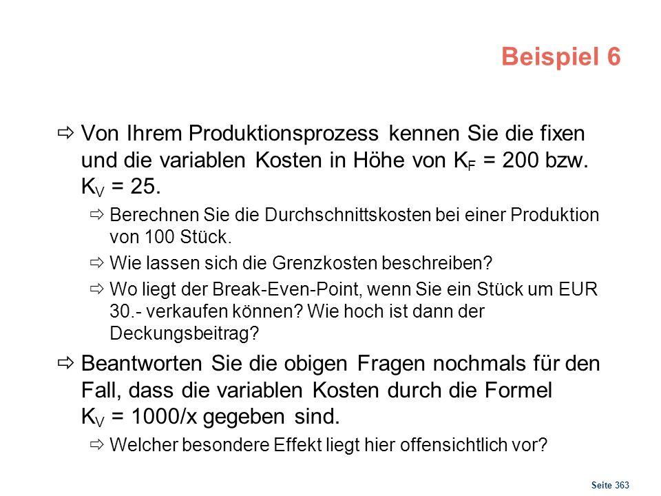Seite 363 Beispiel 6 Von Ihrem Produktionsprozess kennen Sie die fixen und die variablen Kosten in Höhe von K F = 200 bzw. K V = 25. Berechnen Sie die