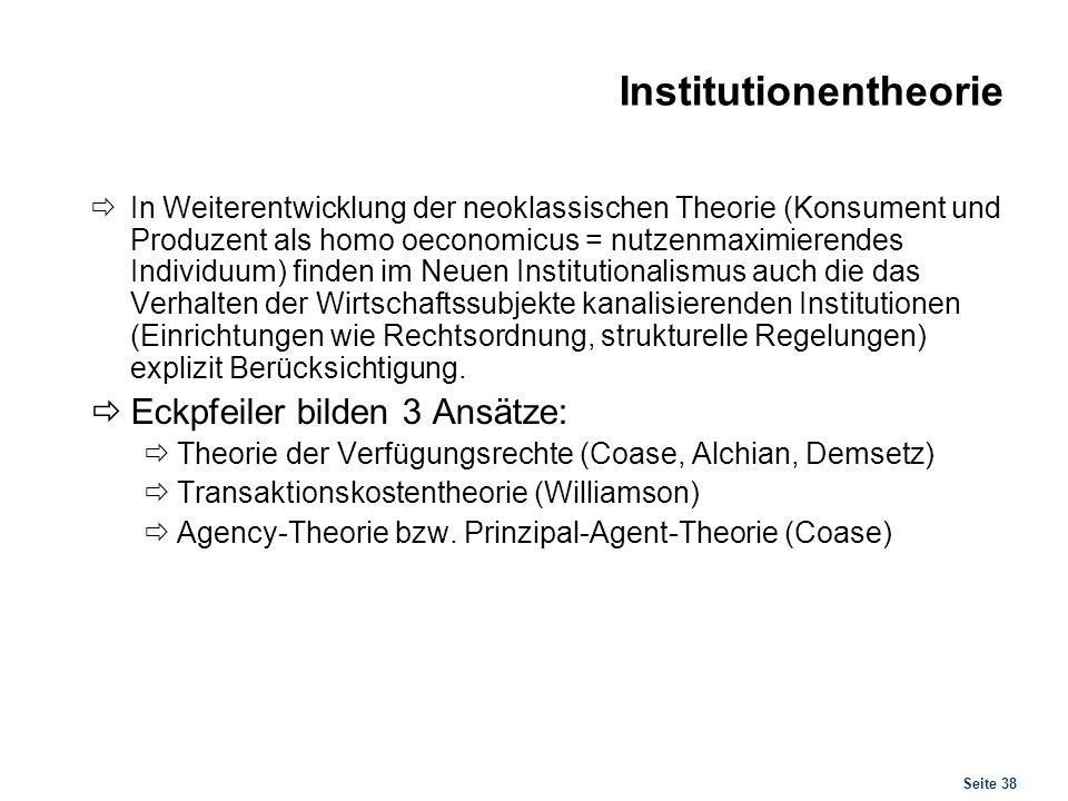 Seite 38 Institutionentheorie In Weiterentwicklung der neoklassischen Theorie (Konsument und Produzent als homo oeconomicus = nutzenmaximierendes Indi