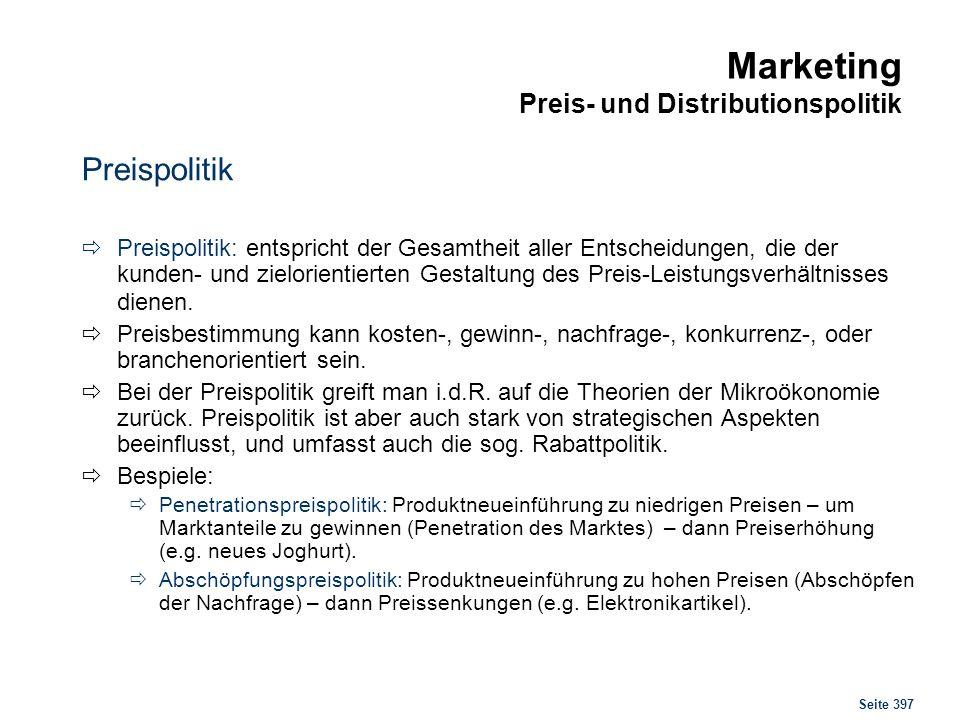 Seite 397 Marketing Preis- und Distributionspolitik Preispolitik Preispolitik: entspricht der Gesamtheit aller Entscheidungen, die der kunden- und zie