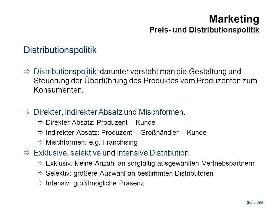 Seite 398 Marketing Preis- und Distributionspolitik Distributionspolitik Distributionspolitik: darunter versteht man die Gestaltung und Steuerung der