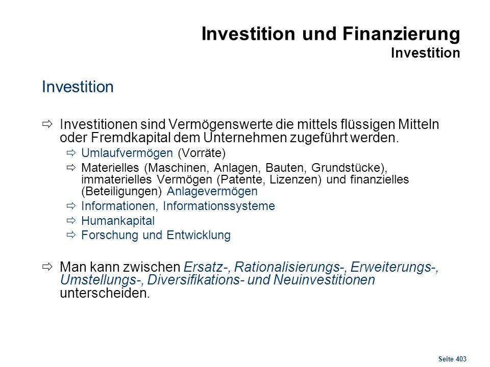 Seite 403 Investition und Finanzierung Investition Investition Investitionen sind Vermögenswerte die mittels flüssigen Mitteln oder Fremdkapital dem U