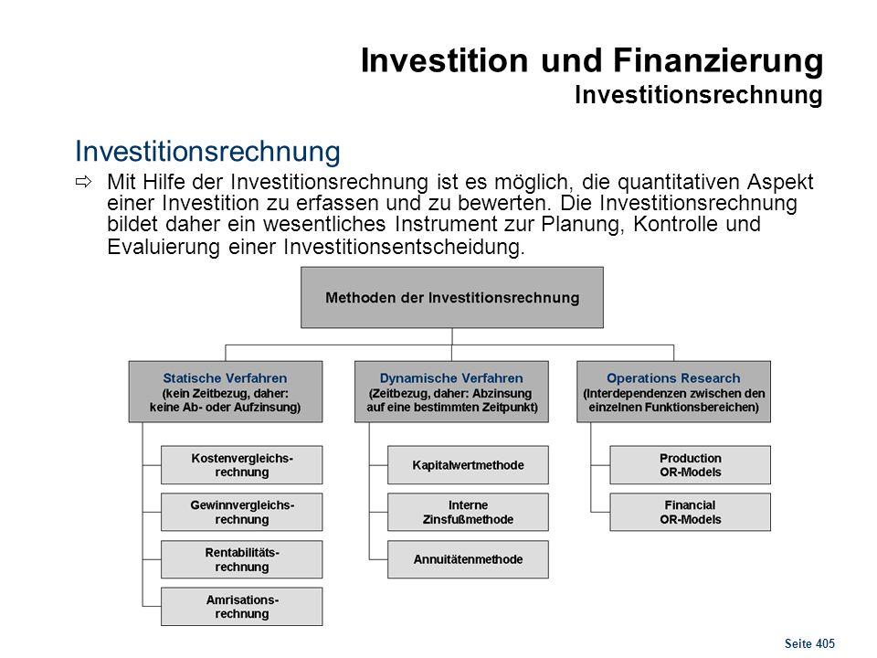 Seite 405 Investition und Finanzierung Investitionsrechnung Investitionsrechnung Mit Hilfe der Investitionsrechnung ist es möglich, die quantitativen