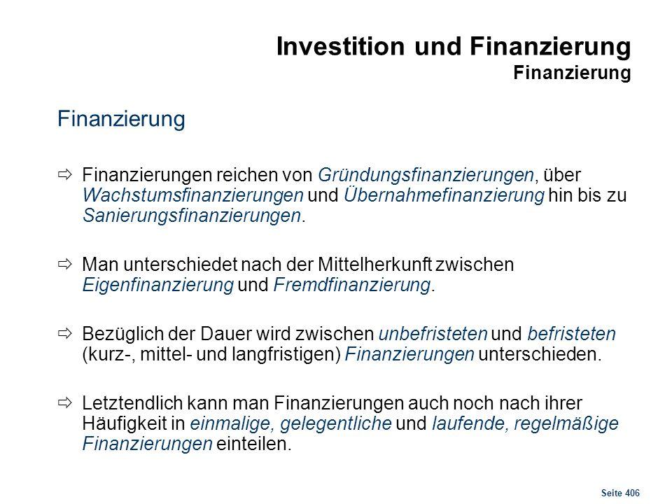 Seite 406 Investition und Finanzierung Finanzierung Finanzierung Finanzierungen reichen von Gründungsfinanzierungen, über Wachstumsfinanzierungen und