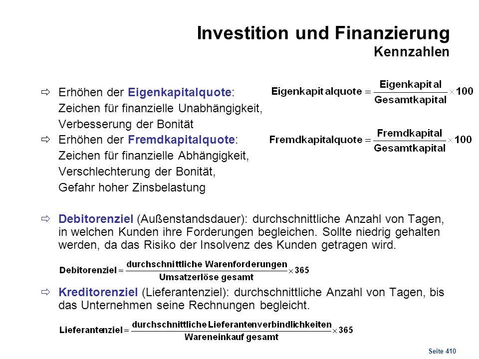 Seite 410 Investition und Finanzierung Kennzahlen Erhöhen der Eigenkapitalquote: Zeichen für finanzielle Unabhängigkeit, Verbesserung der Bonität Erhö