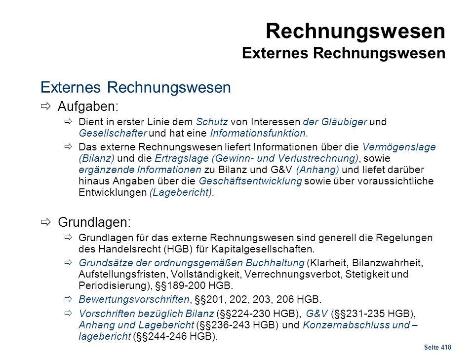 Seite 418 Rechnungswesen Externes Rechnungswesen Externes Rechnungswesen Aufgaben: Dient in erster Linie dem Schutz von Interessen der Gläubiger und G