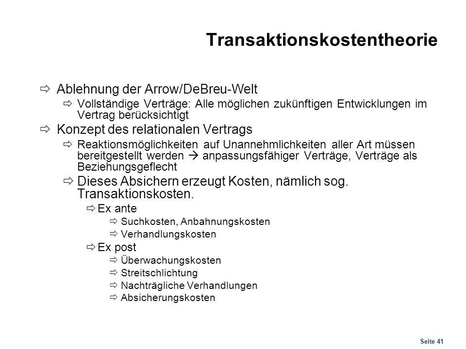Seite 41 Transaktionskostentheorie Ablehnung der Arrow/DeBreu-Welt Vollständige Verträge: Alle möglichen zukünftigen Entwicklungen im Vertrag berücksi