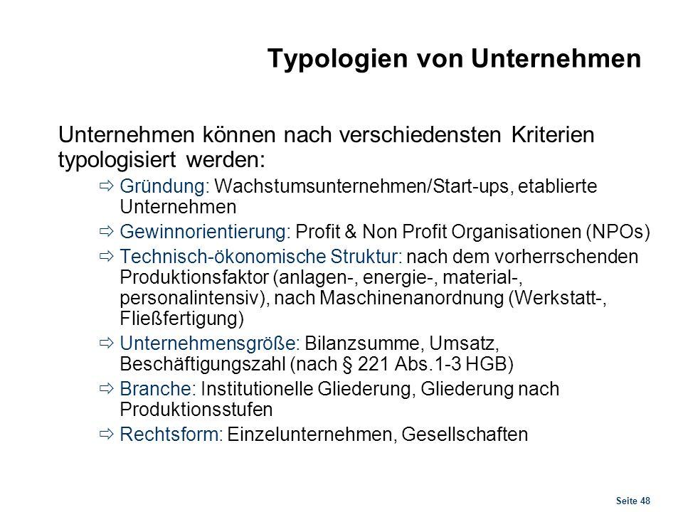 Seite 48 Typologien von Unternehmen Unternehmen können nach verschiedensten Kriterien typologisiert werden: Gründung: Wachstumsunternehmen/Start-ups,