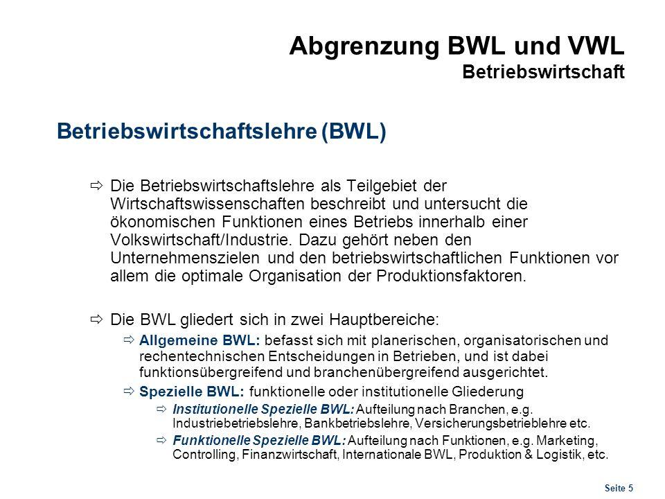 Seite 5 Abgrenzung BWL und VWL Betriebswirtschaft Betriebswirtschaftslehre (BWL) Die Betriebswirtschaftslehre als Teilgebiet der Wirtschaftswissenscha