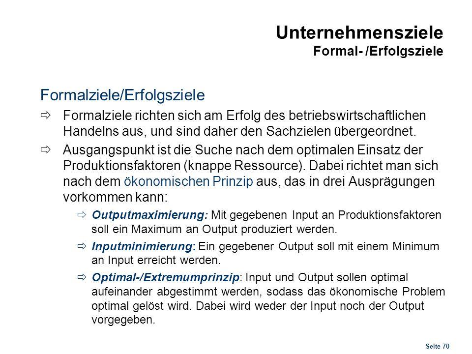 Seite 70 Unternehmensziele Formal- /Erfolgsziele Formalziele/Erfolgsziele Formalziele richten sich am Erfolg des betriebswirtschaftlichen Handelns aus