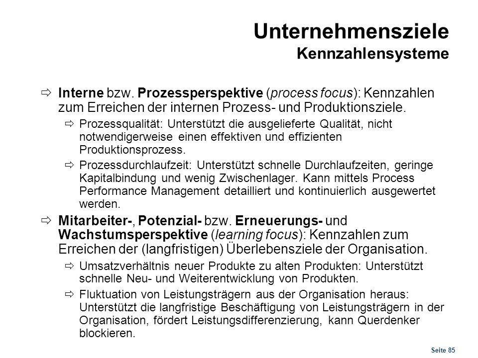 Seite 85 Unternehmensziele Kennzahlensysteme Interne bzw. Prozessperspektive (process focus): Kennzahlen zum Erreichen der internen Prozess- und Produ