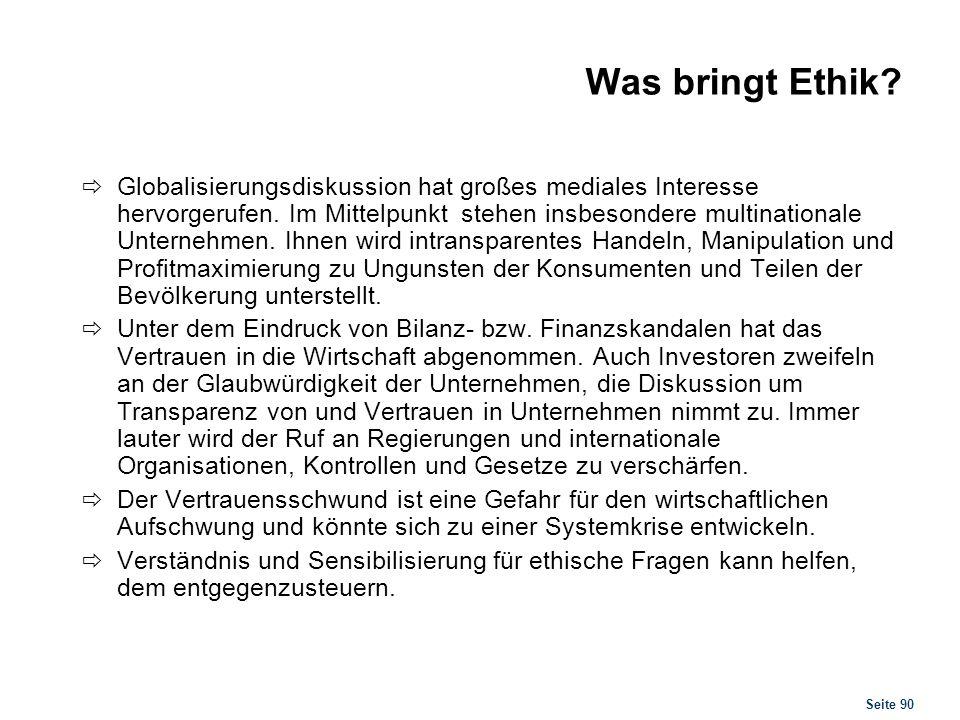 Seite 90 Was bringt Ethik? Globalisierungsdiskussion hat großes mediales Interesse hervorgerufen. Im Mittelpunkt stehen insbesondere multinationale Un