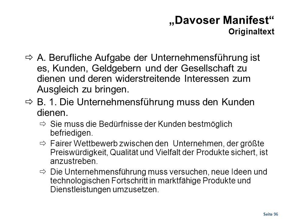 Seite 96 Davoser Manifest Originaltext A. Berufliche Aufgabe der Unternehmensführung ist es, Kunden, Geldgebern und der Gesellschaft zu dienen und der