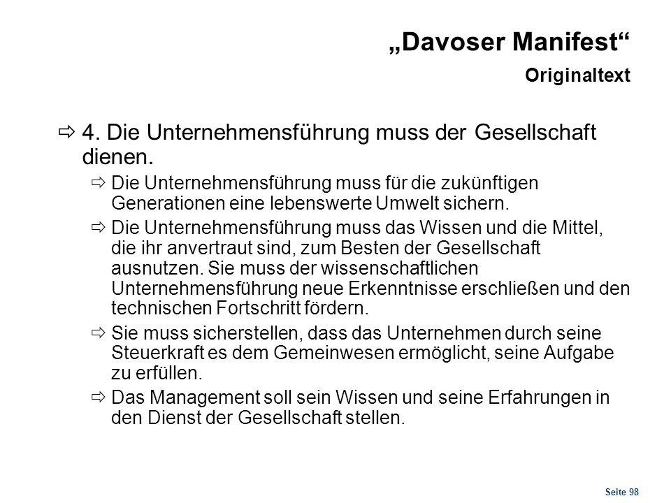 Seite 98 Davoser Manifest Originaltext 4. Die Unternehmensführung muss der Gesellschaft dienen. Die Unternehmensführung muss für die zukünftigen Gener