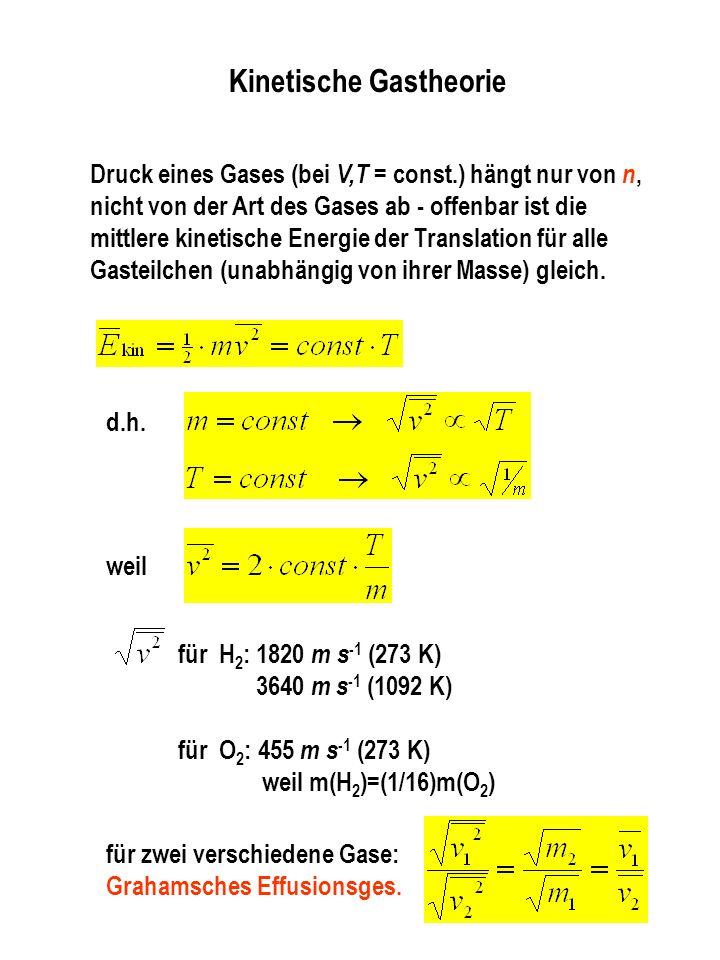 Kinetische Gastheorie Druck eines Gases (bei V,T = const.) hängt nur von n, nicht von der Art des Gases ab - offenbar ist die mittlere kinetische Energie der Translation für alle Gasteilchen (unabhängig von ihrer Masse) gleich.