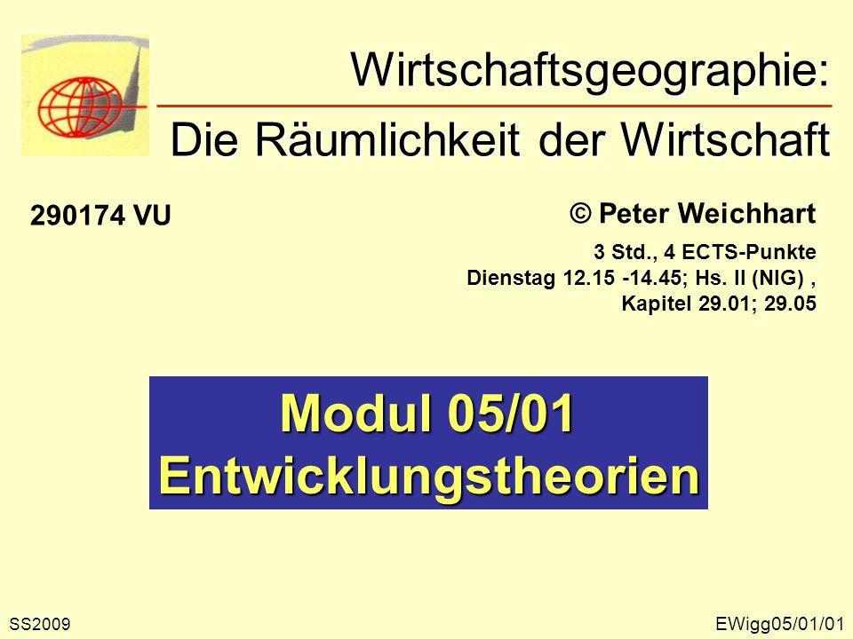 © Peter Weichhart Modul 05/01 Entwicklungstheorien EWigg05/01/01 Wirtschaftsgeographie: Die Räumlichkeit der Wirtschaft Wirtschaftsgeographie: Die Räu