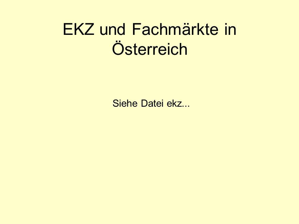 EKZ und Fachmärkte in Österreich Siehe Datei ekz...