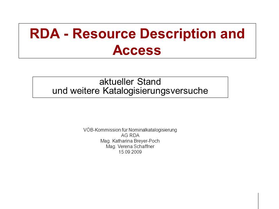RDA - Resource Description and Access aktueller Stand und weitere Katalogisierungsversuche VÖB-Kommission für Nominalkatalogisierung AG RDA Mag. Katha