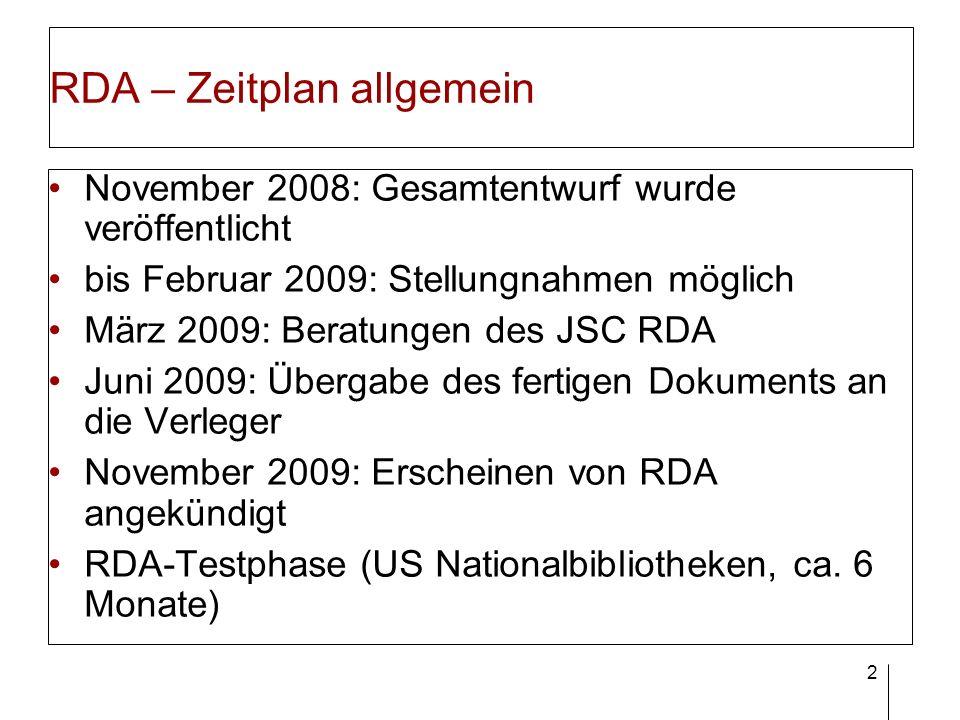 2 RDA – Zeitplan allgemein November 2008: Gesamtentwurf wurde veröffentlicht bis Februar 2009: Stellungnahmen möglich März 2009: Beratungen des JSC RD