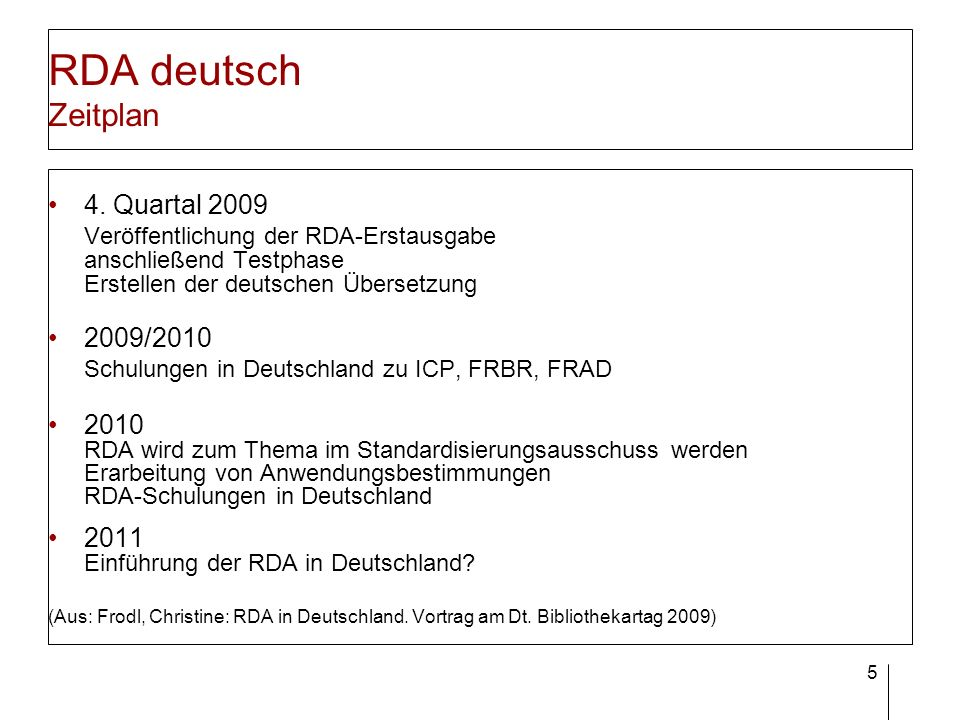 5 RDA deutsch Zeitplan 4. Quartal 2009 Veröffentlichung der RDA-Erstausgabe anschließend Testphase Erstellen der deutschen Übersetzung 2009/2010 Schul