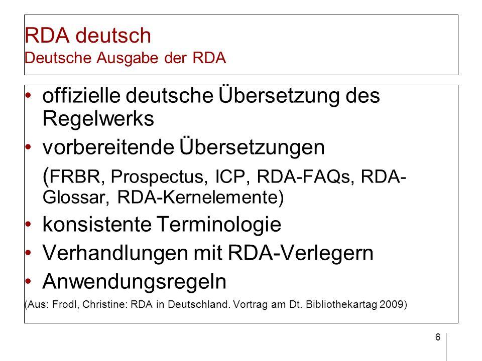 6 RDA deutsch Deutsche Ausgabe der RDA offizielle deutsche Übersetzung des Regelwerks vorbereitende Übersetzungen ( FRBR, Prospectus, ICP, RDA-FAQs, R