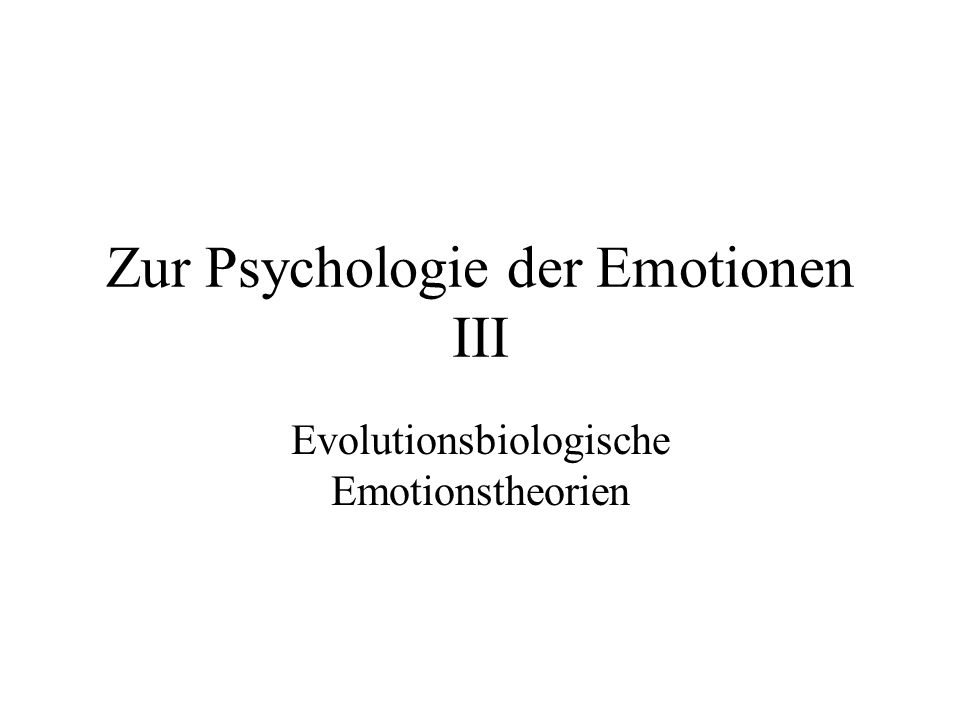 Zur Psychologie der Emotionen III Evolutionsbiologische Emotionstheorien