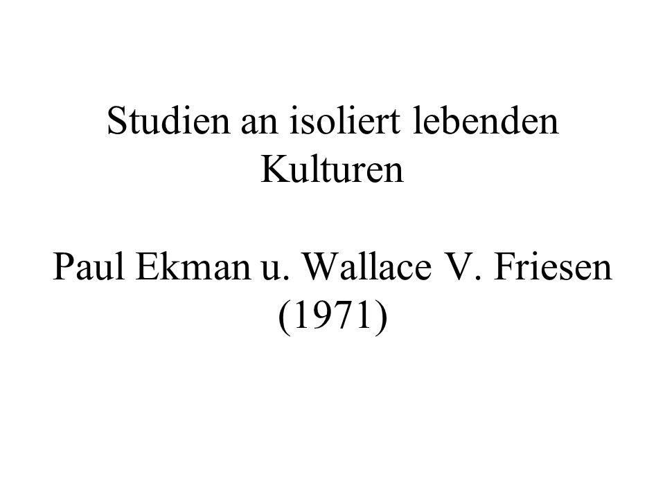 Studien an isoliert lebenden Kulturen Paul Ekman u. Wallace V. Friesen (1971)