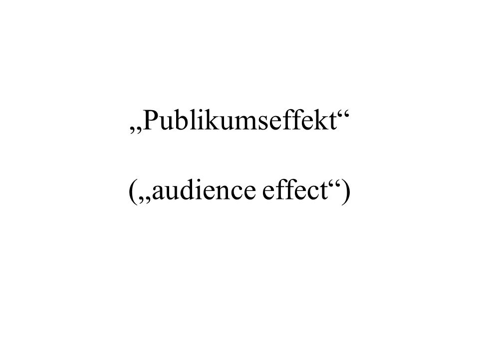 Publikumseffekt (audience effect)