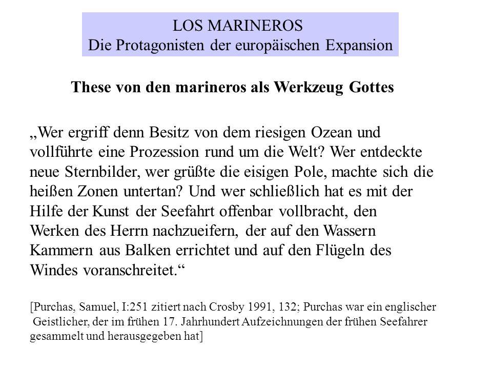 LOS MARINEROS Die Protagonisten der europäischen Expansion Wer ergriff denn Besitz von dem riesigen Ozean und vollführte eine Prozession rund um die W