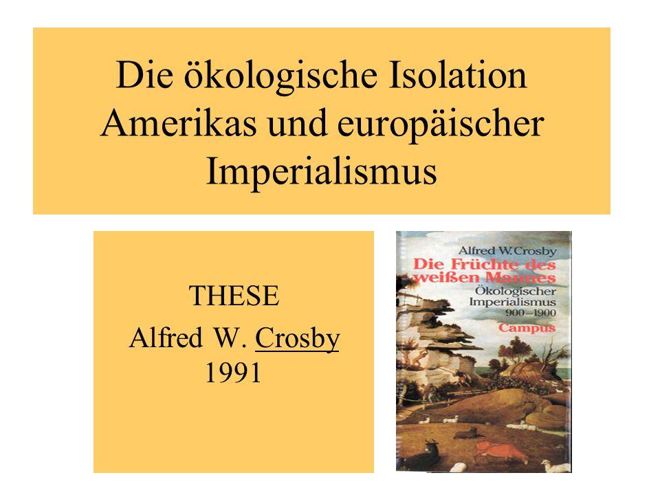 Die ökologische Isolation Amerikas und europäischer Imperialismus THESE Alfred W. Crosby 1991