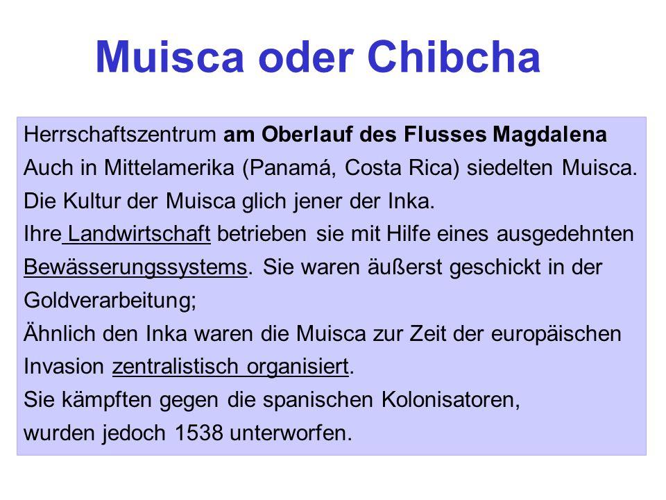 Herrschaftszentrum am Oberlauf des Flusses Magdalena Auch in Mittelamerika (Panamá, Costa Rica) siedelten Muisca. Die Kultur der Muisca glich jener de