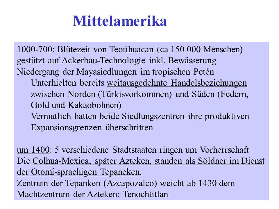 1000-700: Blütezeit von Teotihuacan (ca 150 000 Menschen) gestützt auf Ackerbau-Technologie inkl. Bewässerung Niedergang der Mayasiedlungen im tropisc
