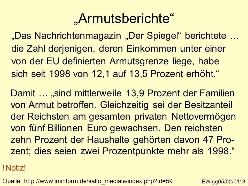 Armutsberichte !Notiz! Das Nachrichtenmagazin Der Spiegel berichtete … die Zahl derjenigen, deren Einkommen unter einer von der EU definierten Armutsg