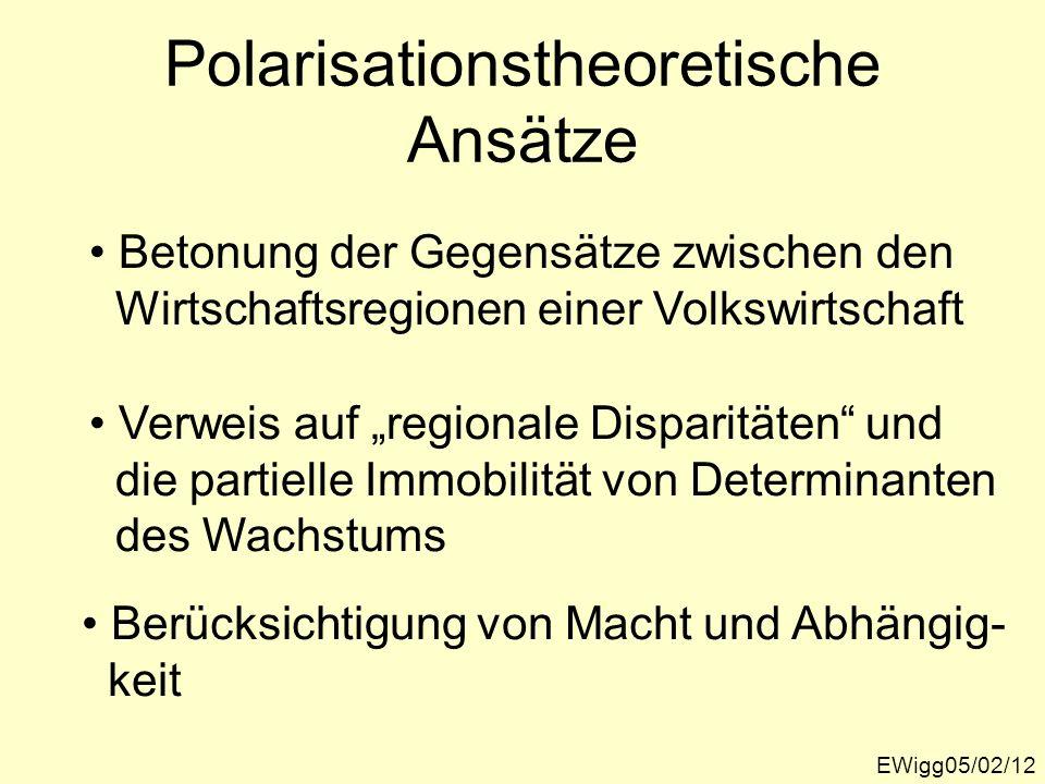 Polarisationstheoretische Ansätze EWigg05/02/12 Betonung der Gegensätze zwischen den Wirtschaftsregionen einer Volkswirtschaft Verweis auf regionale D