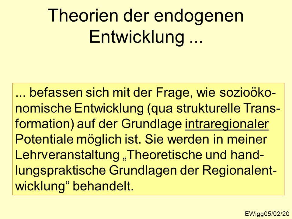 Theorien der endogenen Entwicklung... EWigg05/02/20... befassen sich mit der Frage, wie sozioöko- nomische Entwicklung (qua strukturelle Trans- format