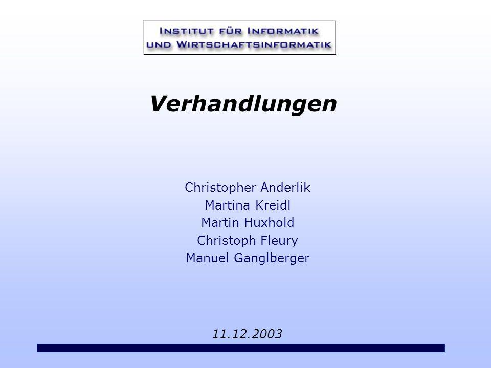 Christopher Anderlik Martina Kreidl Martin Huxhold Christoph Fleury Manuel Ganglberger 11.12.2003 Verhandlungen