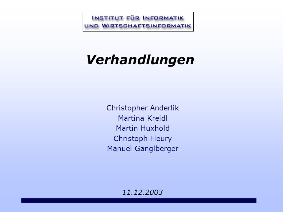 2 VU PM/SS - WS 2003 – Verhandlungen Quellen oBücher: oAlles über Körpersprache; Samy MolchoAlles über Körpersprache; Samy Molcho oDer Verhandlungskünstler; Robert MayerDer Verhandlungskünstler; Robert Mayer oDas Harvard-Konzept; Roger FischerDas Harvard-Konzept; Roger Fischer oOnline: owww.service.rp-online.dewww.service.rp-online.de ofocus.msn.de/D/DB/DBX/DBX61/dbx61.htmfocus.msn.de/D/DB/DBX/DBX61/dbx61.htm owww.trainart.de/koerper.htmwww.trainart.de/koerper.htm owww.rhetorik.ch/Verhandeln/Verhandeln.htmlwww.rhetorik.ch/Verhandeln/Verhandeln.html owww.deutsche-wirtschaftsakademie.de/www.deutsche-wirtschaftsakademie.de/