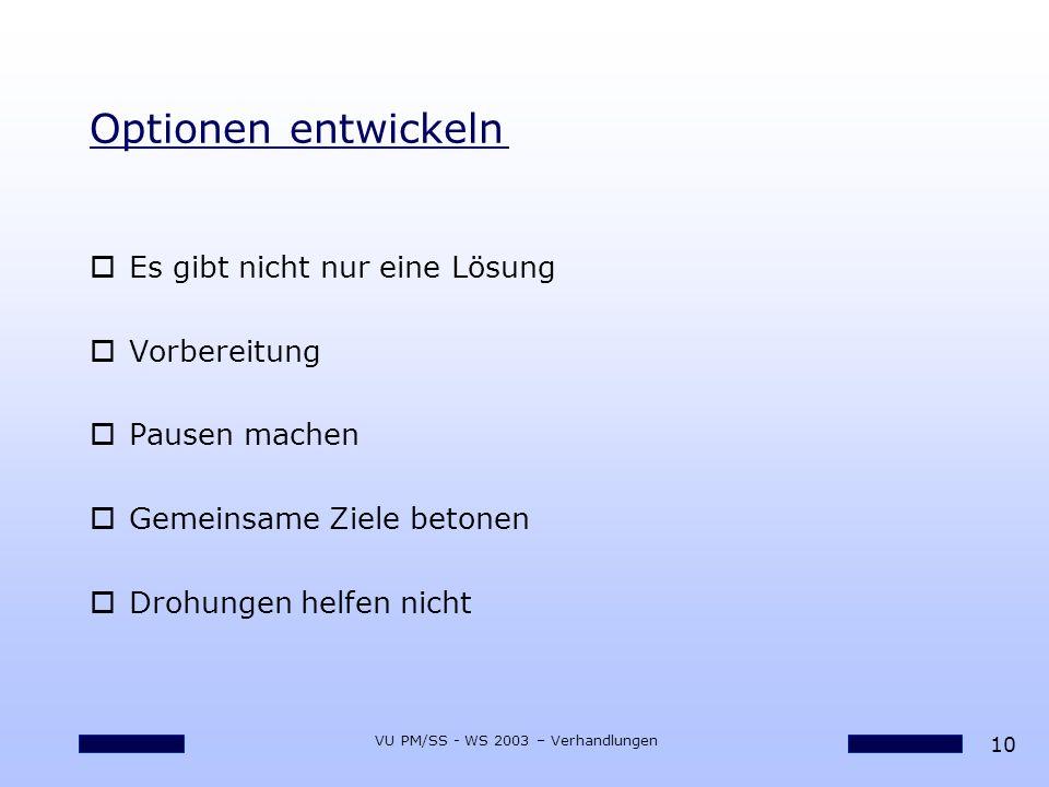 10 VU PM/SS - WS 2003 – Verhandlungen Optionen entwickeln oEs gibt nicht nur eine Lösung oVorbereitung oPausen machen oGemeinsame Ziele betonen oDrohu