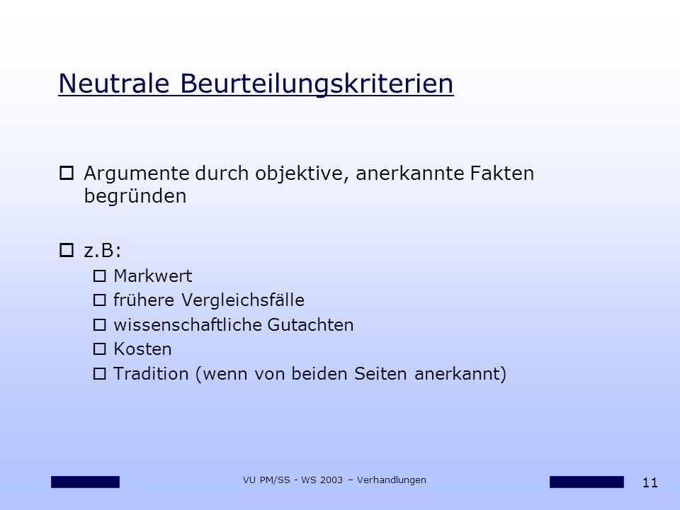 11 VU PM/SS - WS 2003 – Verhandlungen Neutrale Beurteilungskriterien oArgumente durch objektive, anerkannte Fakten begründen oz.B: oMarkwert ofrühere