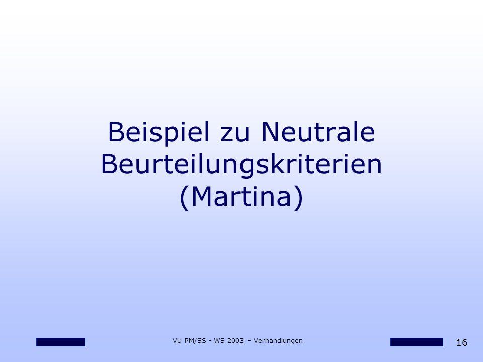 16 VU PM/SS - WS 2003 – Verhandlungen Beispiel zu Neutrale Beurteilungskriterien (Martina)