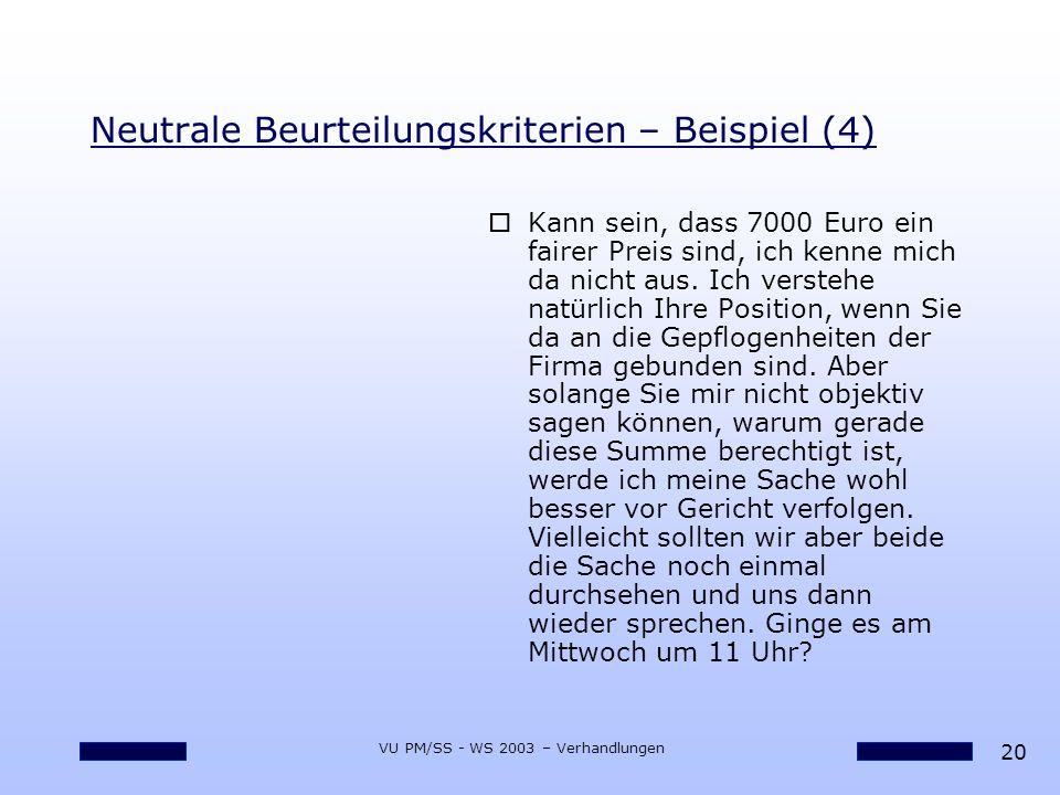 20 VU PM/SS - WS 2003 – Verhandlungen Neutrale Beurteilungskriterien – Beispiel (4) oKann sein, dass 7000 Euro ein fairer Preis sind, ich kenne mich d